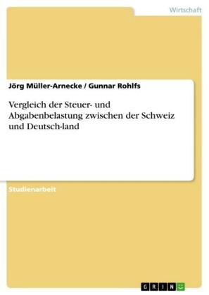 Vergleich der Steuer- und Abgabenbelastung zwischen der Schweiz und Deutsch-land