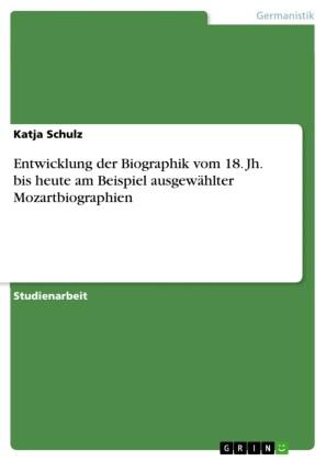 Entwicklung der Biographik vom 18. Jh. bis heute am Beispiel ausgewählter Mozartbiographien