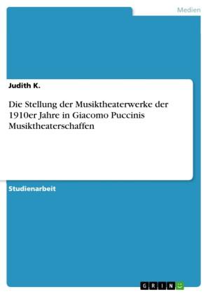Die Stellung der Musiktheaterwerke der 1910er Jahre in Giacomo Puccinis Musiktheaterschaffen