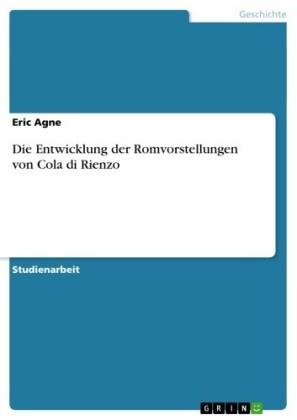 Die Entwicklung der Romvorstellungen von Cola di Rienzo