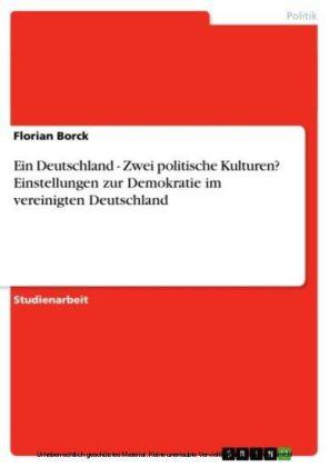 Ein Deutschland - Zwei politische Kulturen? Einstellungen zur Demokratie im vereinigten Deutschland