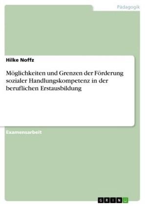 Möglichkeiten und Grenzen der Förderung sozialer Handlungskompetenz in der beruflichen Erstausbildung
