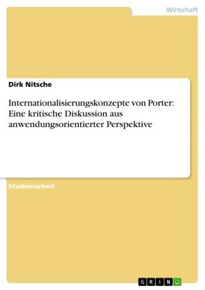 Internationalisierungskonzepte von Porter: Eine kritische Diskussion aus anwendungsorientierter Perspektive