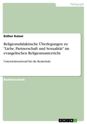 Religionsdidaktische Überlegungen zu 'Liebe, Partnerschaft und Sexualität' im evangelischen Religionsunterricht