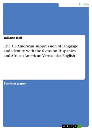 The US American suppression of language and identity with the focus on Hispanics and African American Vernacular English