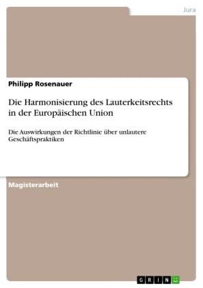 Die Harmonisierung des Lauterkeitsrechts in der Europäischen Union