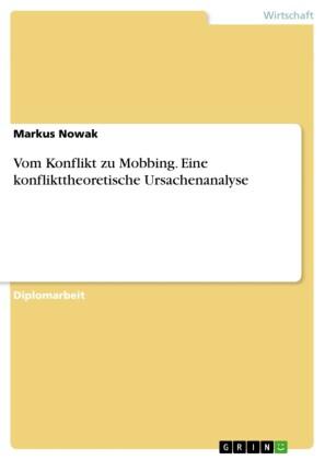 Vom Konflikt zu Mobbing - Eine konflikttheoretische Ursachenanalyse