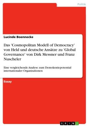 Das 'Cosmopolitan Modell of Democracy' von Held und deutsche Ansätze zu 'Global Governance' von Dirk Messner und Franz Nuscheler
