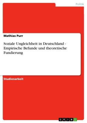 Soziale Ungleichheit in Deutschland - Empirische Befunde und theoretische Fundierung