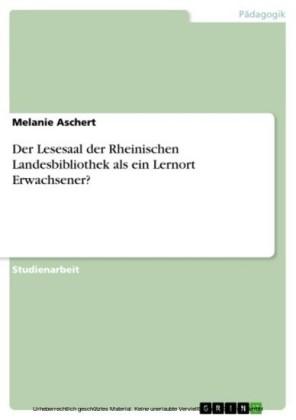 Der Lesesaal der Rheinischen Landesbibliothek als ein Lernort Erwachsener?