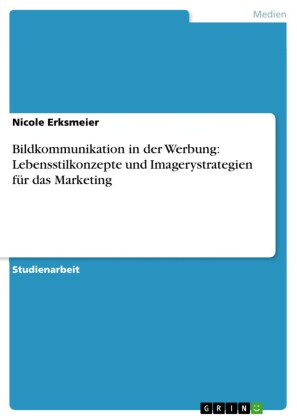 Bildkommunikation in der Werbung: Lebensstilkonzepte und Imagerystrategien für das Marketing