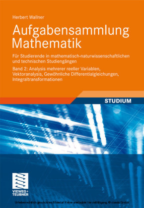 Aufgabensammlung Mathematik. Band 2: Analysis mehrerer reeller Variablen, Vektoranalysis, Gewöhnliche Differentialgleichungen, Integraltransformationen
