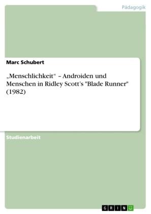 'Menschlichkeit' - Androiden und Menschen in Ridley Scott's 'Blade Runner' (1982)