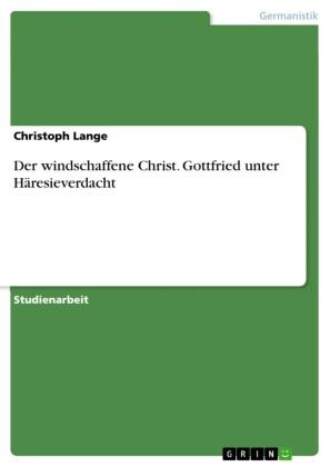Der windschaffene Christ. Gottfried unter Häresieverdacht