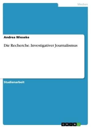 Die Recherche. Investigativer Journalismus