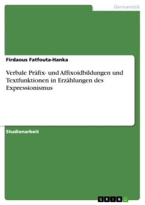Verbale Präfix- und Affixoidbildungen und Textfunktionen in Erzählungen des Expressionismus