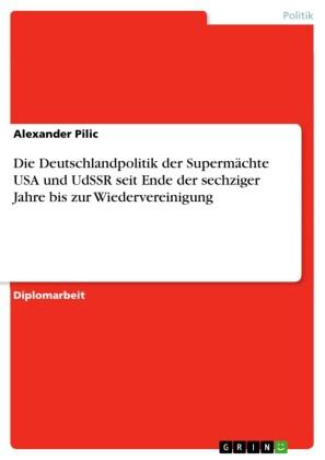 Die Deutschlandpolitik der Supermächte USA und UdSSR seit Ende der sechziger Jahre bis zur Wiedervereinigung