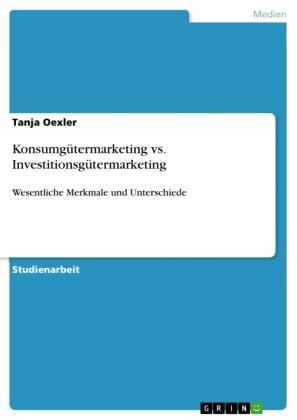 Konsumgütermarketing vs. Investitionsgütermarketing