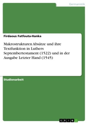 Makrostrukturen Absätze und ihre Textfunktion in Luthers Septembertestament (1522) und in der Ausgabe Letzter Hand (1545)