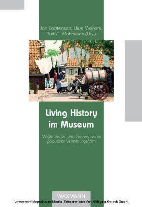 Living History im Museum. Möglichkeiten und Grenzen einer populären Vermittlungsform