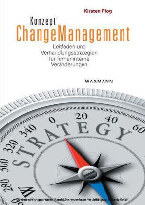Konzept Changemanagement. Leitfaden und Verhandlungsstrategien für firmeninterne Veränderungen