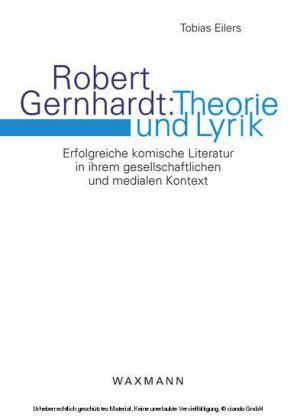 Robert Gernhardt: Theorie und Lyrik. Erfolgreiche komische Literatur in ihrem gesellschaftlichen und medialen Kontext