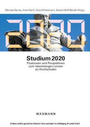 Studium 2020. Positionen und Perspektiven zum lebenslangen Lernen an Hochschulen