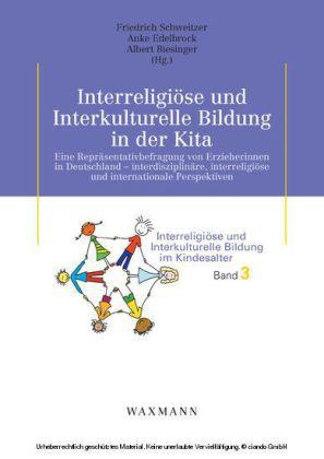 Interreligiöse und Interkulturelle Bildung in der Kita. Eine Repräsentativbefragung von Erzieherinnen in Deutschland - interdisziplinäre, interreligiöse und internationale Perspektiven