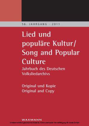 """""""Lied und populäre Kultur - Song and Popular Culture 56 (2011). Jahrbuch des Deutschen Volksliedarchivs Freiburg 56. Jahrgang - 2011. Original und Kopie - Original and Copy"""""""