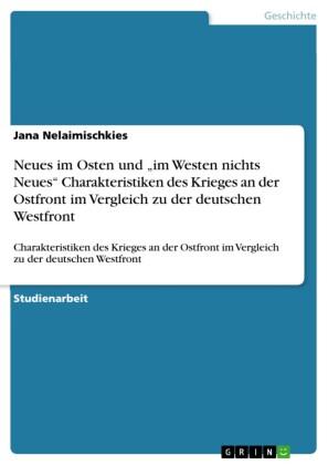 Neues im Osten und 'im Westen nichts Neues' Charakteristiken des Krieges an der Ostfront im Vergleich zu der deutschen Westfront