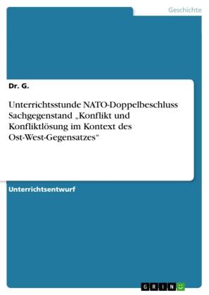 Unterrichtsstunde NATO-Doppelbeschluss Sachgegenstand 'Konflikt und Konfliktlösung im Kontext des Ost-West-Gegensatzes'