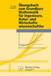 Übungsbuch zum Grundkurs Mathematik für Ingenieure, Natur- und Wirtschaftswissenschaftler