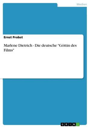 Marlene Dietrich - Die deutsche 'Göttin des Films'