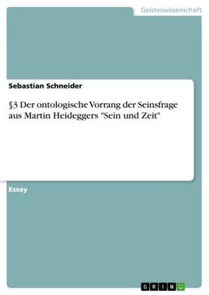 3 Der ontologische Vorrang der Seinsfrage aus Martin Heideggers 'Sein und Zeit'