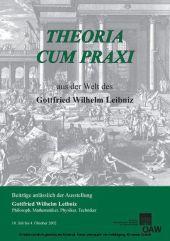 Theora cum praxi. Aus der Welt des Gottfried Wilhelm Leibniz