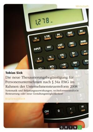 Die neue Thesaurierungsbegünstigung für Personenunternehmen nach 34a EStG im Rahmen der Unternehmensteuerreform 2008