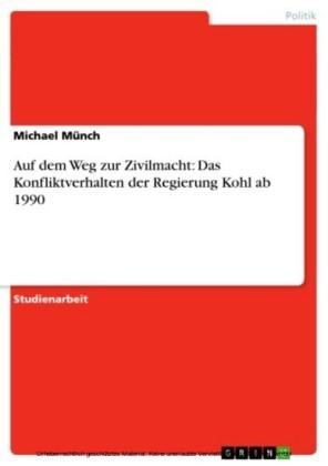 Auf dem Weg zur Zivilmacht: Das Konfliktverhalten der Regierung Kohl ab 1990