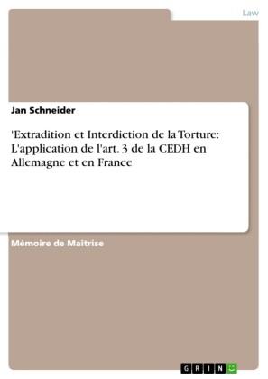 'Extradition et Interdiction de la Torture: L'application de l'art. 3 de la CEDH en Allemagne et en France