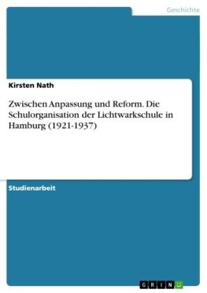 Zwischen Anpassung und Reform. Die Schulorganisation der Lichtwarkschule in Hamburg (1921-1937)