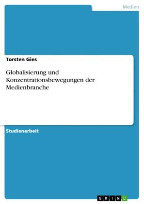 Globalisierung und Konzentrationsbewegungen der Medienbranche