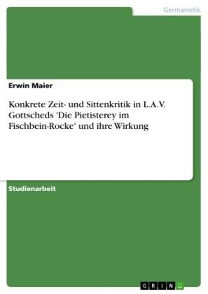 Konkrete Zeit- und Sittenkritik in L.A.V. Gottscheds 'Die Pietisterey im Fischbein-Rocke' und ihre Wirkung