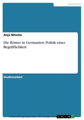 Die Römer in Germanien: Politik einer Begrifflichkeit