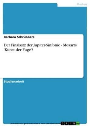 Der Finalsatz der Jupiter-Sinfonie - Mozarts 'Kunst der Fuge'?