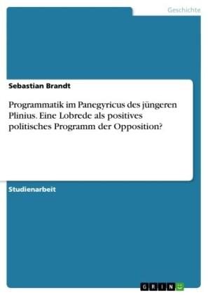 Programmatik im Panegyricus des jüngeren Plinius. Eine Lobrede als positives politisches Programm der Opposition?