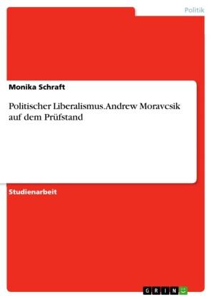 Politischer Liberalismus - Andrew Moravcsik auf dem Prüfstand