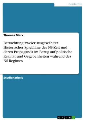 Betrachtung zweier ausgewählter Historischer Spielfilme der NS-Zeit und deren Propaganda im Bezug auf politische Realität und Gegebenheiten während des NS-Regimes