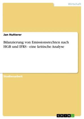 Bilanzierung von Emissionsrechten nach HGB und IFRS - eine kritische Analyse