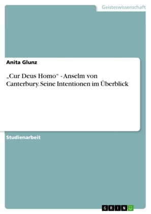 'Cur Deus Homo' - Anselm von Canterbury. Seine Intentionen im Überblick