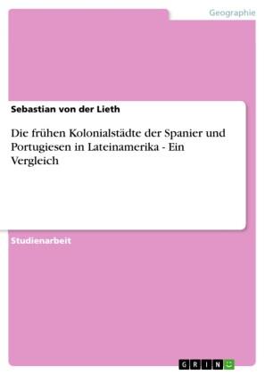 Die frühen Kolonialstädte der Spanier und Portugiesen in Lateinamerika - Ein Vergleich