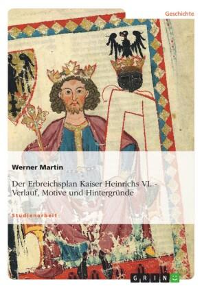 Der Erbreichsplan Kaiser Heinrichs VI.